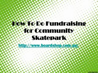 How To Do Fundraising for Community Skatepark