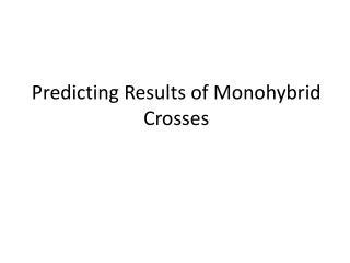 Predicting Results of Monohybrid Crosses
