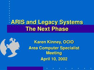 ARIS and Legacy Systems The Next Phase