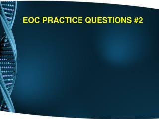 EOC PRACTICE QUESTIONS #2