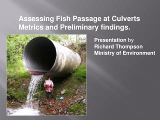 Assessing Fish Passage at Culverts  Metrics and Preliminary findings.