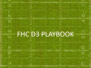 FHC D3 PLAYBOOK