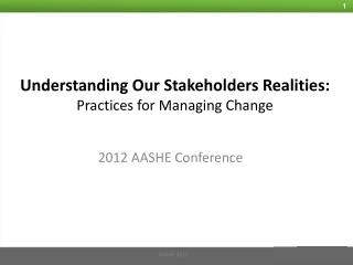 Understanding  Our Stakeholders Realities: Practices for Managing Change