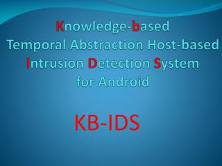 K nowledge- b ased  Temporal Abstraction Host-based  I ntrusion  D etection  S ystem  for Android