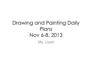 Drawing and Painting Daily Plans  Nov 6-8,  2013