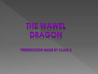 The  Wawel  Dragon Presentation made by class 3