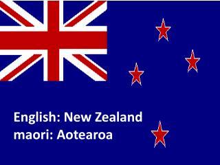 English: New  Zealand maori: Aotearoa