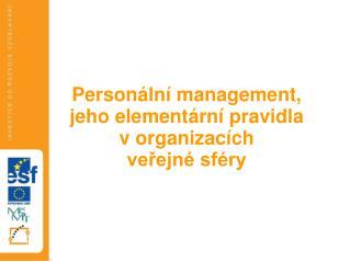 Personální management, jeho elementární pravidla vorganizacích  veřejné sféry