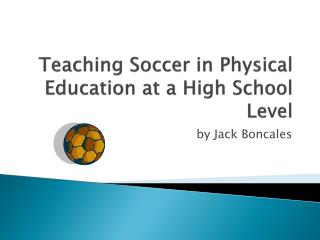 Teaching Soccer in Physical Education at a High School Level