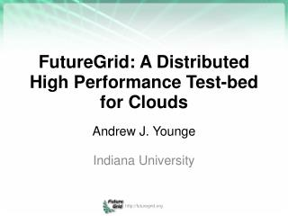 FutureGrid: A Distributed High Performance Test-bed for Clouds