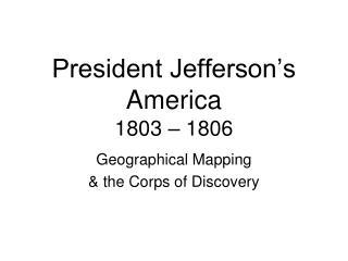 President Jefferson's America 1803 – 1806