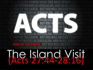 The Island Visit (Acts 27:44-28:16)