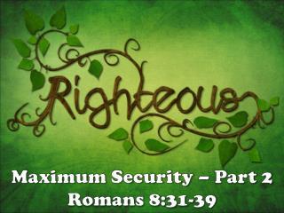 Maximum Security – Part 2 Romans 8:31-39