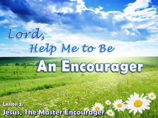 Jesus, The Master Encourager