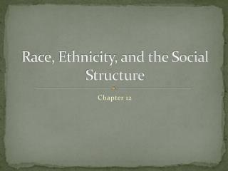 Race, Ethnicity, and the Social Structure