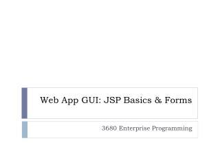 Web App GUI: JSP Basics & Forms