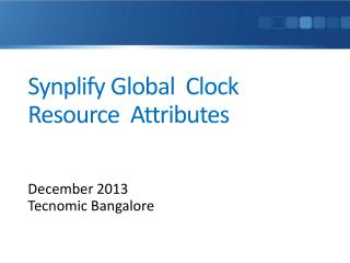 Synplify Global  Clock Resource  Attributes