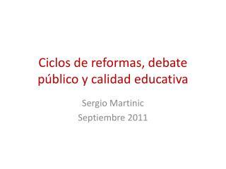 Ciclos de reformas, debate p�blico y calidad educativa