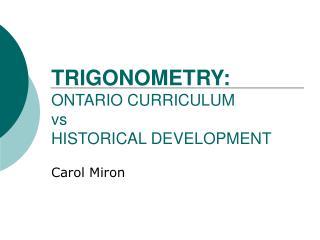 TRIGONOMETRY: ONTARIO CURRICULUM vs HISTORICAL DEVELOPMENT
