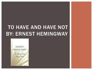 To Have and Have Not By: Ernest Hemingway