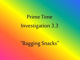 "Prime Time Investigation 3.3 ""Bagging Snacks"""