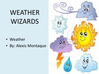 Weather By: Alexis  Montaque