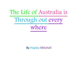 The Life of  Australia is  Through out  every where