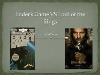 Ender's Game VS Lord of the Rings By: JW  Sayer