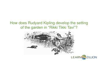 "How does Rudyard Kipling develop the setting of the garden in "" Rikki Tikki Tavi ""?"