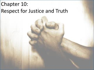 Chapter 10:  Respect for Justice and Truth