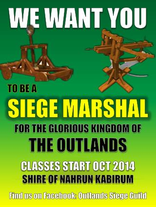 WE WANT YOU TO BE A SIEGE MARSHAL FOR THE GLORIOUS KINGDOM OF  THE OUTLANDS CLASSES START OCT 2014