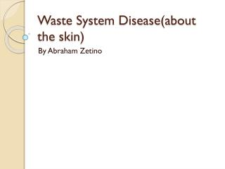 Waste System Disease(about the skin)