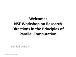 Welcome: NSF  Workshop on Research Directions in the Principles of  Parallel Computation