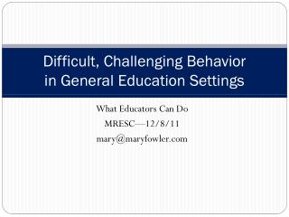 Difficult,  Challenging Behavior in General Education Settings