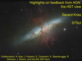Highlights on feedback from AGN: the HST view Gerard Kriss STScI