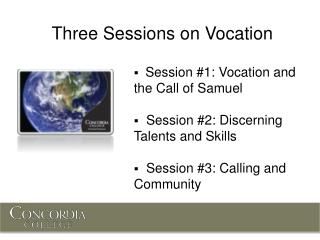 Session #1: Vocation and the Call of Samuel   Session #2: Discerning Talents and Skills