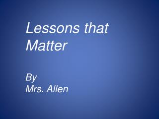 Lessons that Matter By Mrs. Allen