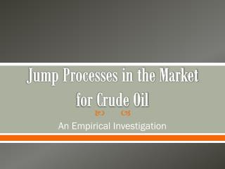 Jump Processes in the Market  for Crude Oil