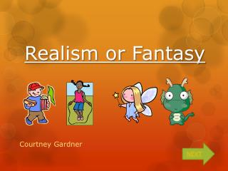 Realism or Fantasy
