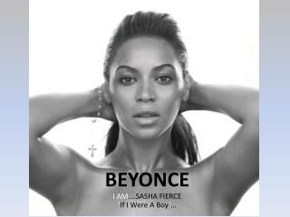 BEYONCE I AM ….SASHA FIERCE ' If I Were A Boy ' …
