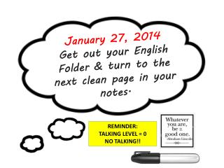 January 27, 2014 Get out your English Folder & turn to the next clean page in your notes.