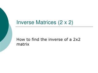Inverse Matrices (2 x 2)