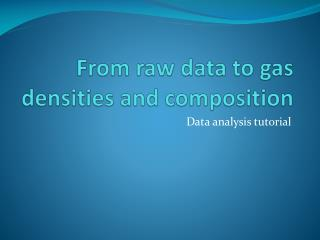 From raw data to gas densities and composition
