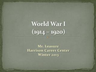 World War I (1914 � 1920)