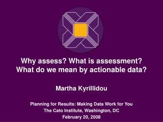 Why assess What is assessment What do we mean by actionable data