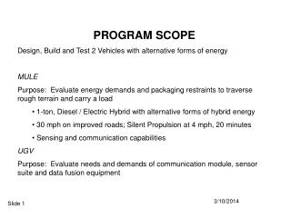 PROGRAM SCOPE Design, Build and Test 2 Vehicles with alternative forms of energy  MULE Purpose:  Evaluate energy demands