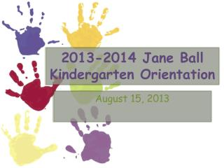 2013-2014 Jane Ball Kindergarten Orientation