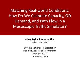 Jeffrey Taylor & Xuesong Zhou University of Utah 14 th  TRB National Transportation