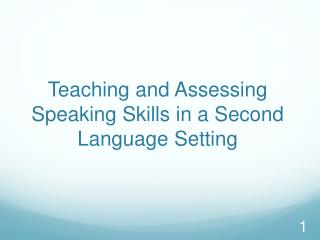 Teaching and Assessing Speaking Skills  i n  a Second Language Setting