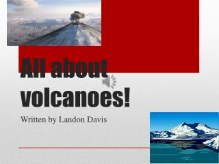 All about volcanoes!
